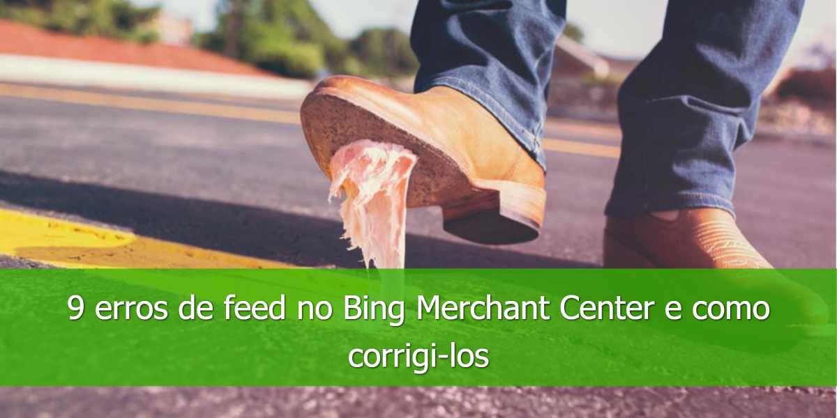 9-erros-de-feed-no-Bing-Merchant-Center-e-como-corrigi-los
