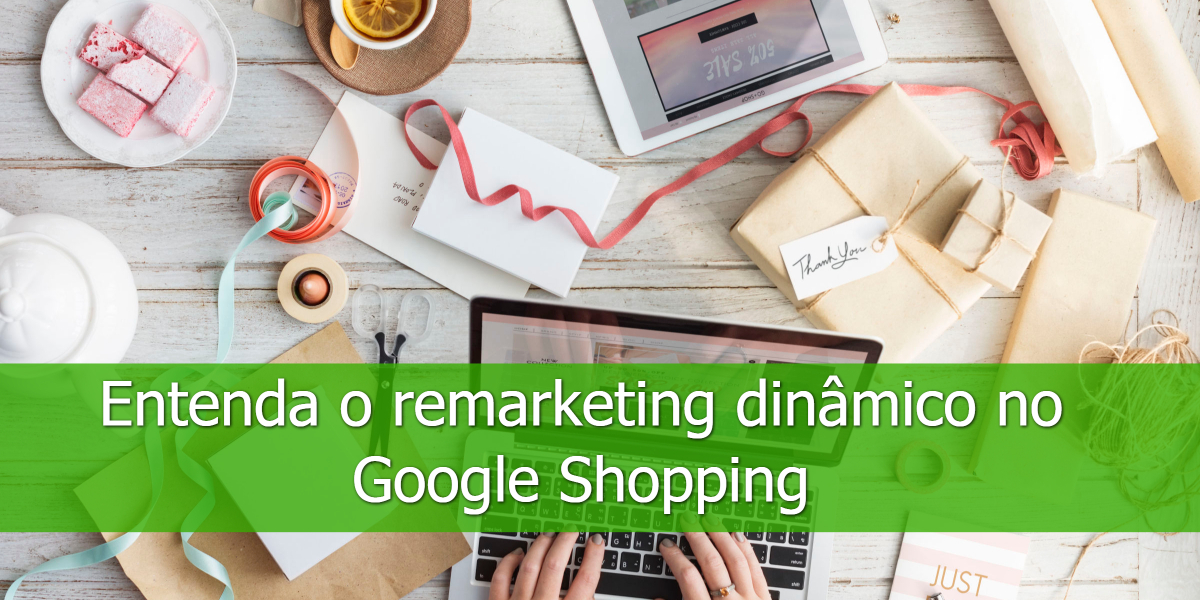 Entenda-o-remarketing-dinâmico-no-Google-Shopping